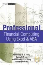 Professional Financial Computing Using Excel and VBA ebook by Donny C. F. Lai, Humphrey K. K. Tung, Michael C. S.  Wong,...