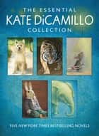 The Essential Kate DiCamillo Collection ebook by Kate DiCamillo