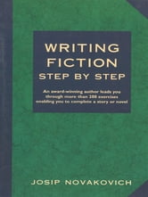 Writing Fiction Step by Step ebook by Josip Novakovich
