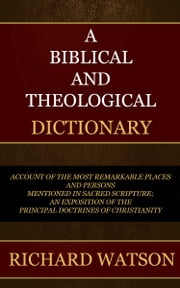 A Biblical and Theological Dictionary ebook by Watson, Richard