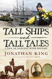 Tall Ships and Tall Tales - A Life of Dancing with History ebook by Jonathan King