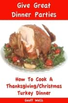 How to Cook a Thanksgiving/Christmas Turkey Dinner ebook by Geoff Wells