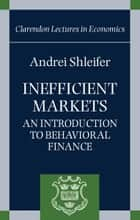 Inefficient Markets - An Introduction to Behavioural Finance ebook by Andrei Shleifer