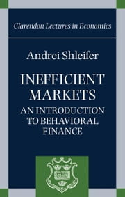Inefficient Markets - An Introduction to Behavioral Finance ebook by Andrei Shleifer
