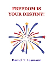 Freedom is Your Destiny! ebook by Dan Eismann