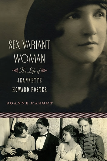 Sex Variant Woman - The Life of Jeanette Howard Foster ebook by Joanne Passet