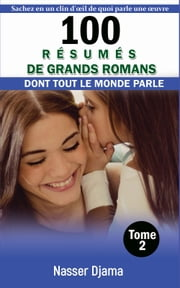 100 RESUMES DE GRANDS ROMANS (TOME 2) - DONT TOUT LE MONDE PARLE ebook by Nasser Djama