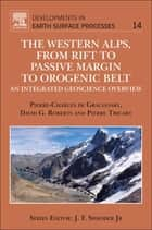 The Western Alps, from Rift to Passive Margin to Orogenic Belt - An Integrated Geoscience Overview ebook by Pierre-Charles de Graciansky, David G. Roberts, Pierre Tricart