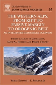 The Western Alps, from Rift to Passive Margin to Orogenic Belt - An Integrated Geoscience Overview ebook by Pierre-Charles de Graciansky,David G. Roberts,Pierre Tricart