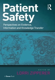 Patient Safety - Perspectives on Evidence, Information and Knowledge Transfer ebook by Lorri Zipperer
