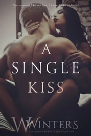 A Single Kiss ebook by W. Winters