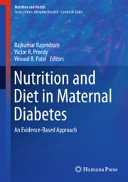 Nutrition and Diet in Maternal Diabetes - An Evidence-Based Approach ebook by Victor R. Preedy, Vinood B. Patel, Rajkumar Rajendram