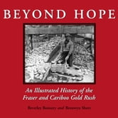 Beyond Hope - An Illustrated History of the Fraser and Cariboo Gold Rush ebook by Beverley Boissery,Bronwyn Short