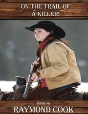 On The Trail Of A Killer! ebook by Raymond Cook