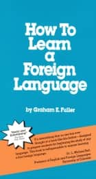 How to Learn a Foreign Language ebook by Graham E. Fuller