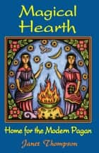 Magical Hearth - Home for the Modern Pagan ebook by Janet Thompson