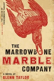 The Marrowbone Marble Company - A Novel ebook by Glenn Taylor