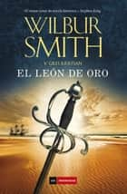 El león de oro ebook by Josep Escarré Reig, Wilbur Smith