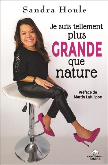 Je suis tellement plus grande que nature eBook by Sandra Houle