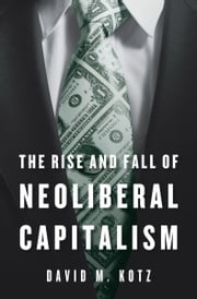 The Rise and Fall of Neoliberal Capitalism ebook by David M. Kotz
