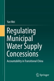 Regulating Municipal Water Supply Concessions - Accountability in Transitional China ebook by Yan Wei