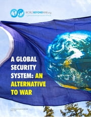 A Global Security System: An Alternative to War ebook by Kent Shifferd,Patrick Hiller,David Swanson