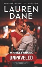 Whiskey Sharp: Unraveled (Whiskey Sharp, Book 1) ebook by Lauren Dane