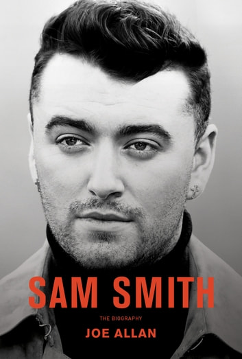 Sam Smith - The Biography ebook by Joe Allan