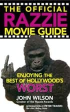 The Official Razzie Movie Guide ebook by John Wilson,Peter Travers