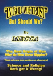 """IN GOD WE TRUST"" (But should we?) ebook by MECCA"