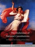 The Endurance of National Constitutions ebook by Zachary Elkins, Tom Ginsburg, James Melton