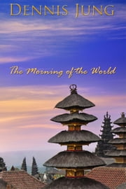 The Morning of the World ebook by Dennis Jung