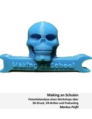 Making an Schulen - Potentialanalyse eines Workshops über 3D-Druck, VR-Brillen und Podcasting ebook by Kobo.Web.Store.Products.Fields.ContributorFieldViewModel