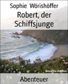 Robert, der Schiffsjunge ebook by Sophie Wörishöffer