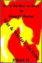 War & Warfare: An Essay ebook by Edward E. Rochon