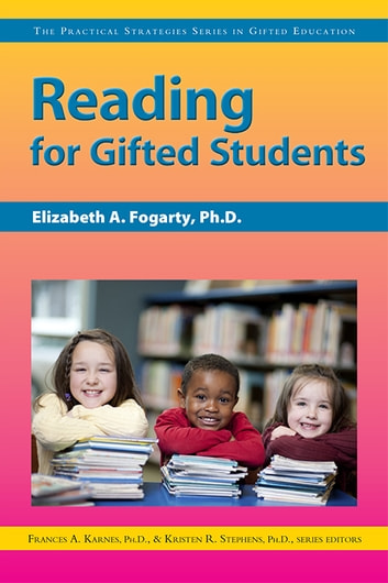 Reading for Gifted Students - The Practical Strategies Series in Gifted Education ebook by Elizabeth Fogarty, Ph.D.