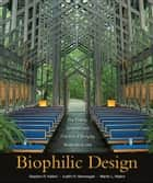 Biophilic Design - The Theory, Science and Practice of Bringing Buildings to Life ebook by Stephen R. Kellert, Judith Heerwagen, Martin Mador