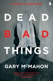 Dead Bad Things - A Thomas Usher Novel ebook by Gary McMahon