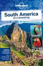 Lonely Planet South America on a shoestring ebook by Lonely Planet,Regis St Louis,Sandra Bao,Greg Benchwick,Alex Egerton,Bridget Gleeson,Beth Kohn,Carolyn McCarthy,Kevin Raub,Lucas Vidgen