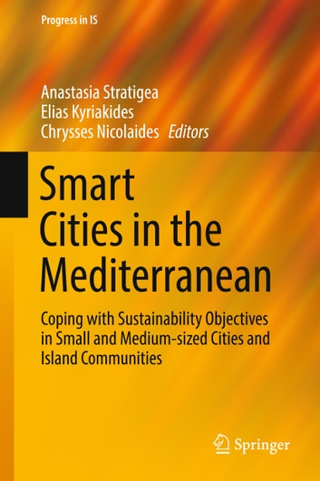 Smart Cities in the Mediterranean - Coping with Sustainability Objectives in Small and Medium-sized Cities and Island Communities ebook by