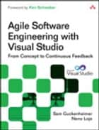 Agile Software Engineering with Visual Studio ebook by Sam Guckenheimer,Neno Loje