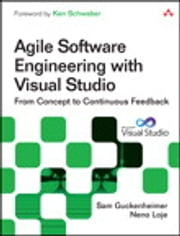 Agile Software Engineering with Visual Studio - From Concept to Continuous Feedback ebook by Sam Guckenheimer,Neno Loje