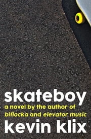 Skateboy - A Novel ebook by Kevin Klix,Madeline Reiss