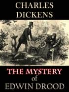 The Mystery of Edwin Drood: Dickens' Final Novel (Illustrated) ebook by Charles Dickens