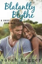 Blatantly Blythe ebook by Sarah Hegger