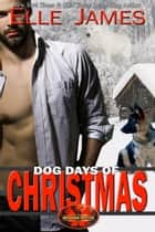 Dog Days of Christmas ebook by Elle James