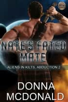 Nate's Fated Mate - A Spoofy Alien Romance ebook by Donna McDonald