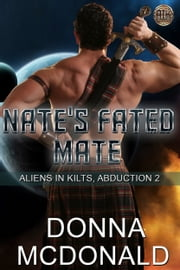 Nate's Fated Mate - Aliens In Kilts, Abduction 2 ebook by Donna McDonald