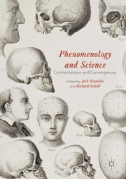 Phenomenology and Science - Confrontations and Convergences ebook by Jack Reynolds,Richard Sebold