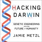 Hacking Darwin - Genetic Engineering and the Future of Humanity audiobook by Jamie Metzl